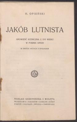 Jakob lutnista : opowiesc sceniczna z XVI wieku w formie opery H. Opienski. 1926